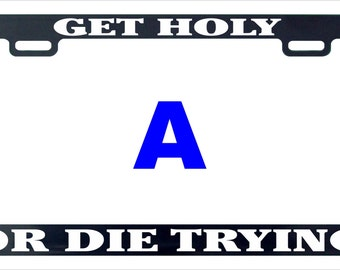 Get holy die trying funny license plate frame