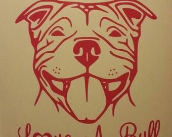 Love a Bull~Pittie Love~Staffordshire Bull Terrier~Staffy~Pittie Pride~Vinyl Car Decal~Custom Vinyl Decal~Staffies~Custom Vinyl Sticker~Dog