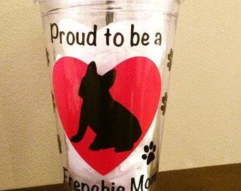 Proud to be a Frenchie Mom, Water Tumbler, French Bulldog Love, Plastic Tumbler, French Bulldog