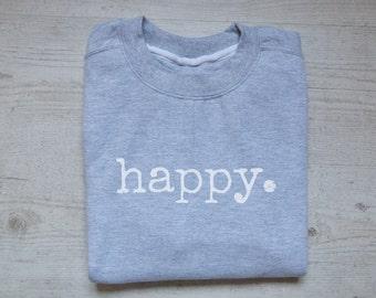 Happy. Sweater slouchy sweatshirt jumper soft vintage womens mens jumper sweatshirt quote happy sweater heather light gray