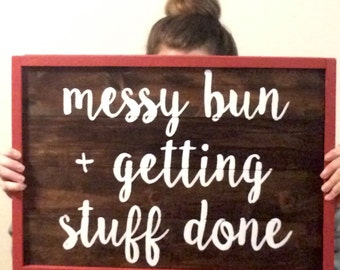 Messy Bun + Getting Stuff Done Handcrafted Wooden Sign