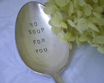 NO SOUP For YOU spoon.  Hand stamped on vintage silver plate or new stainless steel spoon.  Seinfeld inspired.  Father's day gift!