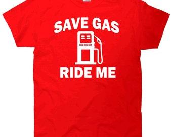 Save Gas Ride Me T-Shirt