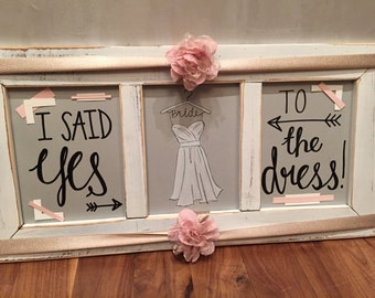 Yes to the Dress Sign; Wedding; Dress Shopping; Bride; She said Yes!