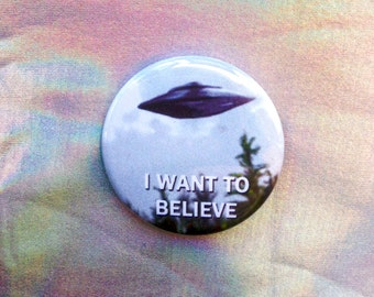 I WANT TO BELIEVE - Handmade Pin - 1 1/2 inches