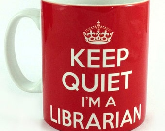 Keep Quiet I'm a Librarian - Any Color Option - Any Text - 11OZ - 300ml