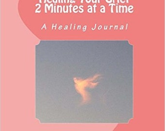 Healing Your Grief 2 Minutes at a time Healing Journal