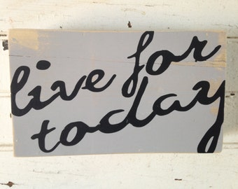 live for today, inspirational quote, rustic sign, sign, poplar wood sign