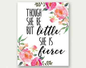 Though She Be But Little She Is Fierce, Girl Nursery Print, Girl's Room Wall Art, Baby Girl Prints, Girl Floral Print, Girls Wall Art