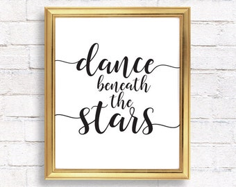 Dance beneath the stars, Quote prints, Printable quotes, Inspirational quote printable wall art, calligraphy print, typography print