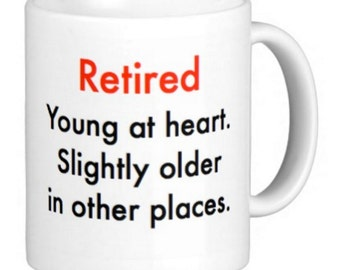 Coffee Mug - Retired. Young at heart
