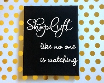 Shoplift Like No One is Watching Sign, Snarky Sign, Sarcastic Sign, Sarcastic Quote Sign, Funny Quote Sign, Funny Birthday Gift