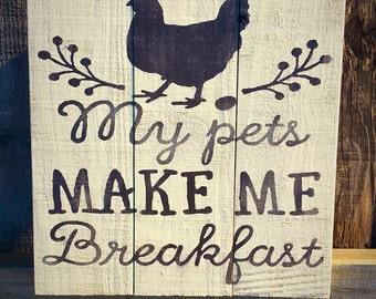 My pets make me breakfast, Chicken Sign, Chicken Coop, Chicken Decor, Farmhouse Sign, Farm Decor, Chicken Gift, Kitchen Sign, Chicken Kitch