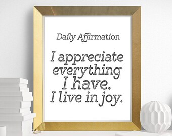 Daily Affirmations, Positive Affirmation, Quote, I APPRECIATE Everything I Have. I Live in Joy, Printable Quote
