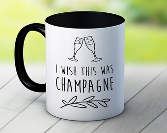 I with this was champagne - Funny Coffee Tea Mug