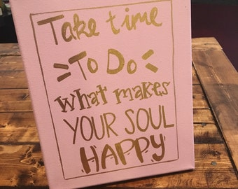 Take time to do what makes your soul happy hand lettered 8x10 canvas