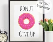 Donut Art, Funny Pun Print 'Donut Give Up' Motivational Printable Wall Art, Greetings Card Download