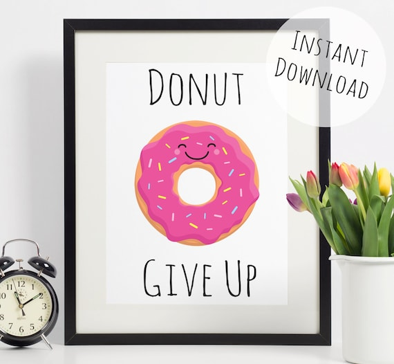 Funny Poster Gift For Her Printable Art Inspirational: Donut Art Funny Pun Print 'Donut Give Up