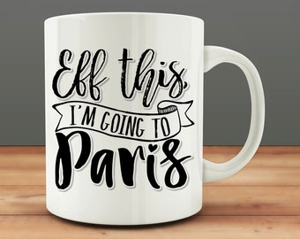Eff This I'm Going To Paris mug, funny Paris mug (M998)