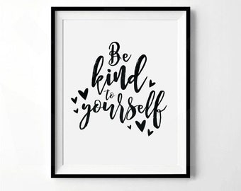 Be Kind To Yourself Print | Inspirational Quote Print | Motivational Sayings, Self Worth Quote | Digital Download