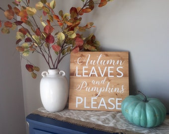 Autumn leaves and pumpkins please, wood sign, fall decor
