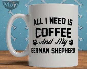 German Shepherd Mug - All I Need Is Coffee And My German Shepherd - Ceramic Mug For Dog Lovers
