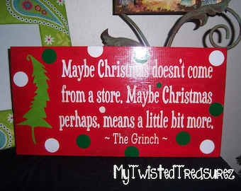 Maybe Christmas Doesn't Come From A Store Grinch Wood Sign