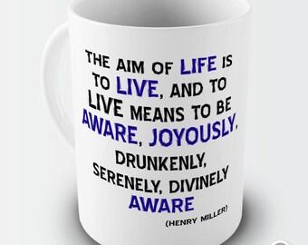 The Aim Of Life Henry Miller Affirmation Ceramic Novelty Mug