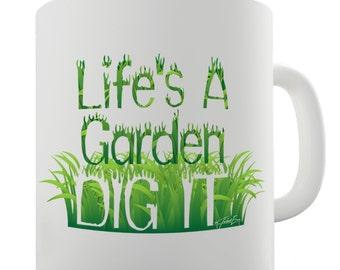 Life's A Garden, Dig It Ceramic Mug