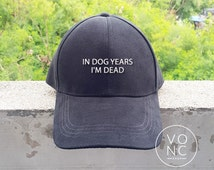 In Dog Years Im Dead Baseball Caps Quotes Caps Hats Embroidery Unisex Baseball cap