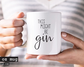 Coffee Mug, Gin Mug, Gin Lover Mug, This Might Be Gin Mug