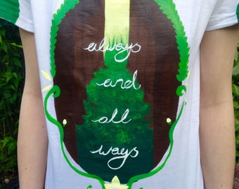 Always and All Ways- Handmade Forest Tee