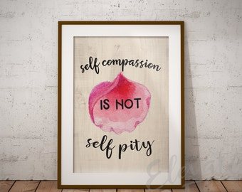 Self Compassion is Not Self Pity // Self Care Digital Print // Printable Art // Motivational Quote // Printables