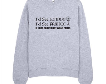 I'd See London, I'd See France - Funny Graphic Sweater