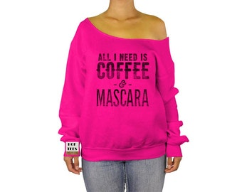 Off Shoulder Sweatshirt All I Need Is Coffee and Mascara Off The Shoulder Sweater Off Shoulder Top Slouchy Over Sized Sweater T Shirt S Tee