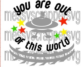 You are out of this WORLD!Space, UFO, and Alien SVG for boy(svg cut files, vinyl svg, vinyl designs, silhouette files, cricut explore files)