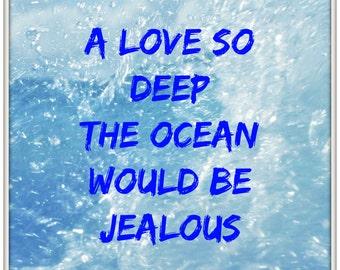"""Printable Wall Art """"A love so deep the ocean gets jealous"""""""