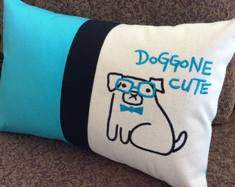 Dog Pillow Cover, DOGGONE CUTE, Dog Gift, Custom Embroidered Unique Design, One of a Kind, Dog Gift, Dog Lover, Cute Dog, Pillow Cover