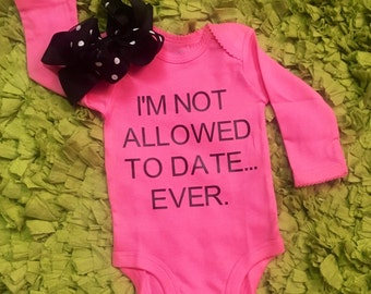 I'm not allowed to date... Ever. Baby onesie