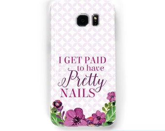 Phone Case - I Get Paid to have Pretty Nails - iphone case - galaxy case - samsung phone case - Custom phone case - nail art - direct sales