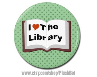 "I Love the Library Book 1.25"" or 2.25"" Pinback Pin Button Badge Librarian Gift Bookworm Book Lover"