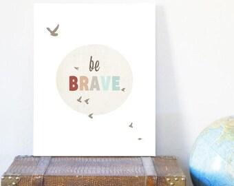 SALE 20% Off Be Brave 11x14 Inspirational Art Print, Nursery Art, Nursery Wall Art, Kid's Art, Kid's Decor, Gender Neutral Nu
