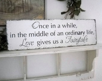 WEDDING SIGNS, Fairytale Signs, Fairy Tale Signs, Once in a while in the middle of an ordinary life Love gives us a Fairytale | 7 x 24