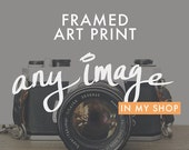 framed photos, framed artwork, choose any print, framed photography, framed fine art prints, framed wall decor, custom artwork