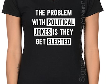 Funny  tee Political Jokes Get Elected Shirt, Cool Gift, Women V-neck T Shirt, Political Tshirt, Election T Shirt, Presidential Debate night