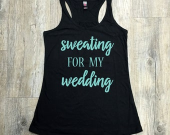 Sweating for My Wedding Tank, Workout Tank, Gym Tank, Sweating for My Wedding
