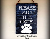 Please Latch The Gate Hand Painted Decorative  Slate Sign with Dog Paw Print/Latch Gate Slate Sign/Latch Gate With Dog Paw Print Sign