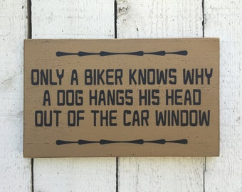 """Only a biker knows why a dog hangs his head out the car window - small 7"""" x 12"""" wood sign, gift for motorcycle biker, funny saying wood sign"""
