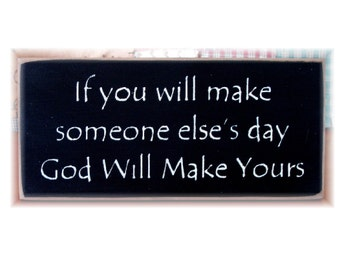 If you will make someone else's day God will make yours primitive wood sign