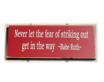 Never let the fear of striking out get in the way Babe Ruth wood sign